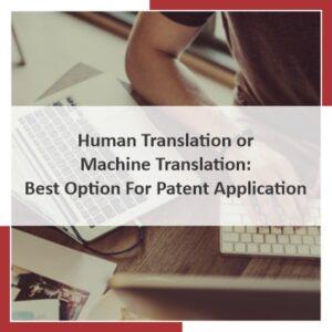 Human Translation or Machine Translation: Best Option For Patent Application