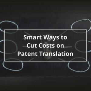 Smart Ways to Cut Costs on Patent Translation
