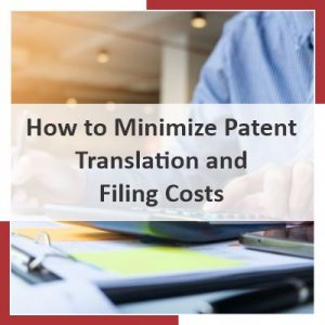 How to minimize patent translation & filing costs