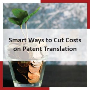 Smart Ways to Cut Cost on Patent Translation